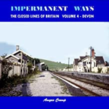 Impermanent Ways: The Closed Lines of Britain Volume 4 - Devon