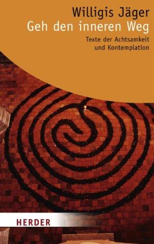 Geh den inneren Weg: Texte der Achtsamkeit und Kontemplation (HERDER spektrum)