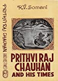 Prithviraj Chauhan and his times