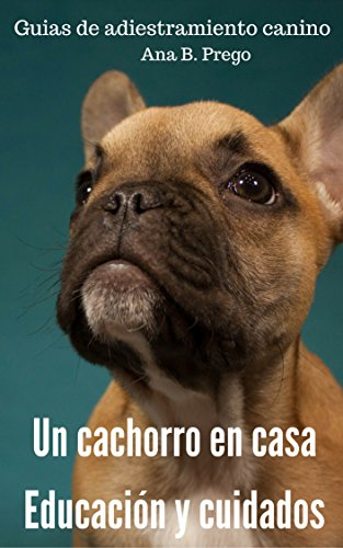 Un cachorro en casa: Educación y cuidados (Guias de adiestramiento canino nº 3)