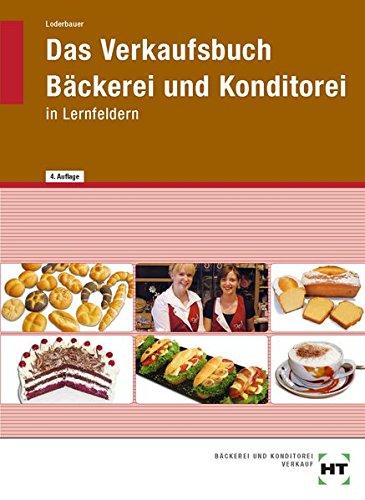 Das Verkaufsbuch Bäckerei und Konditorei in Lernfeldern