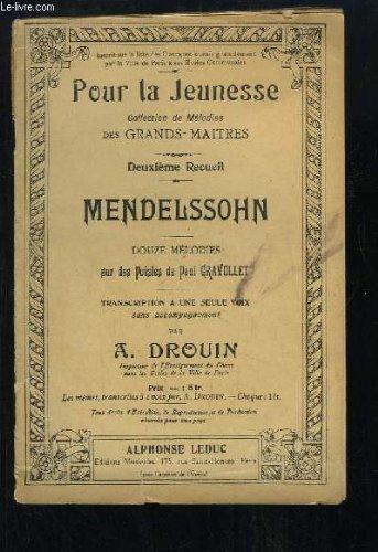 Collection de Mlodies des Grands-Matres. Deuxime Recueil. Mendelssohn. 12 mlodies sur des Posies de Paul Gravollet. Transcription  une seule voix, sans accompagnement.