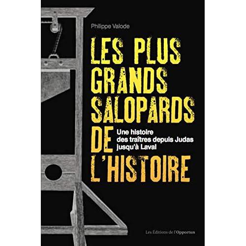 Les plus grands salopards de l'histoire - Une histoire des traîtres depuis Judas jusqu'à Laval