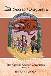 The Lost Secret of Dragonfire: The Crystal Keeper Chronicles Book 3 (English Edition)