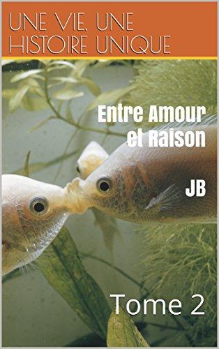 Entre  Amour et Raison : Tome 2 (Entre Amour et Raison ) (French Edition)