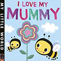 I Love My Mummy: A blossoming book of giving (My Little World)