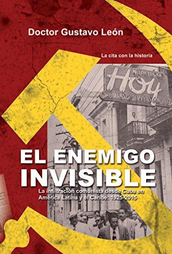 El enemigo invisible: La infiltracion comunista desde Cuba en America Latina y el Caribe: 1925-2015 por Gustavo Leon
