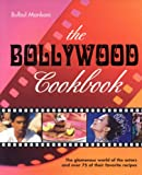 The Bollywood Cookbook: The Glamorous World of the Actors and over 75 of Their Favorite Recipes