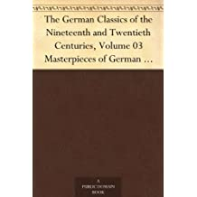 The German Classics of the Nineteenth and Twentieth Centuries, Volume 03Masterpieces of German Literature Translated into English. in Twenty Volumes (English Edition)