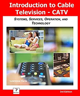 Introduction to Cable TV (CATV): Systems, Services, Operation, and ...