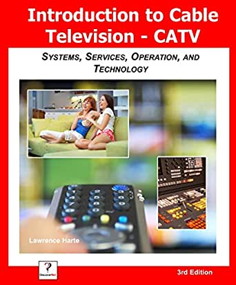 Introduction to Cable TV (CATV): Systems, Services, Operation, and