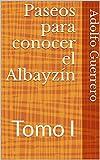 Paseos para conocer el Albayzín: Tomo I (Spanish Edition)
