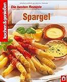 Spargel: Die besten Rezepte (Kochen & Genießen)