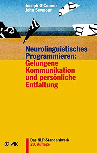 Neurolinguistisches Programmieren: Gelungene Kommunikation und persönliche Entfaltung