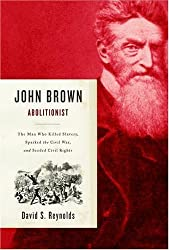 John Brown, Abolitionist: The Man Who Killed Slavery, Sparked the Civil War, and Seeded Civil Rights by David S. Reynolds (2005-04-19)