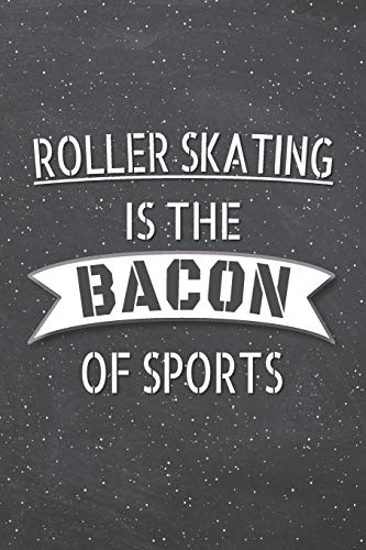 Roller Skating Is The Bacon Of Sports: Roller Skating Notebook, Planner or Journal | Size 6 x 9 | 110 Lined Pages | Office Equipment, Supplies |Funny Roller Skating Gift Idea for Christmas or Birthday