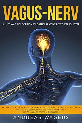 Vagus-Nerv / Alles was Sie über den Selbstheilungsnerv wissen sollten.: Hilfe unter anderem bei Burnout, Depression, Ängsten und Beschwerden des Magen-Darm-Trakts. Inklusive Tipps und Übungen.