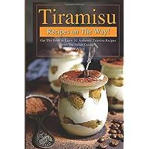 Tiramisu Recipes on The Way!: Get This Book to Learn 30 Authentic Tiramisu Recipes from The Italian Cuisine!