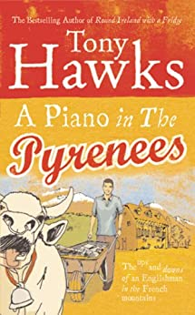 A Piano In The Pyrenees: The Ups and Downs of an Englishman in the French Mountains by [Hawks, Tony]