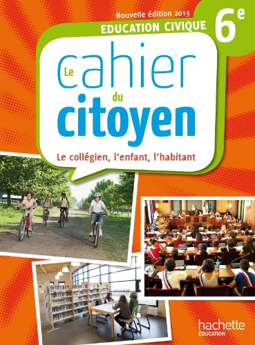 Education civique 6e : Le cahier du citoyen : le collégien, l'enfant, l'habitant por Jeanne Cador