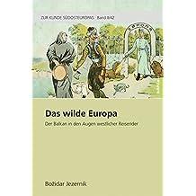 Das wilde Europa (Zur Kunde Südosteuropas)