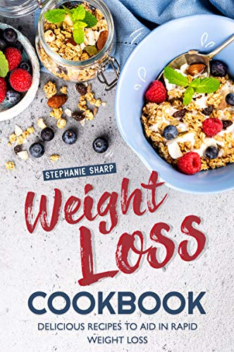 Weight Loss Cookbook: Delicious Recipes to Aid in Rapid Weight Loss (English Edition)
