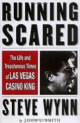 Running Scared: The Life and Treacherous Times of Las Vegas Casino King Steve Wynn by John L. Smith (2001-01-31)