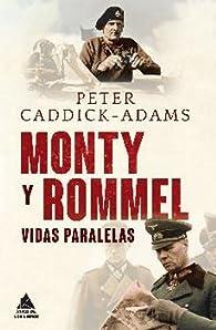 Monty Y Rommel. Vidas Paralelas par Peter Caddick-Adams