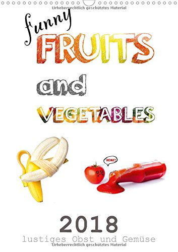 funny FRUITS and VEGETABLES - lustiges Obst und Gemüse (Wandkalender 2018 DIN A3 hoch): Obst und Gemüse zeigen sich von ihrer lustigen Seite. (Monatskalender, 14 Seiten) (CALVENDO - Gurke Pflaumen