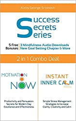 Motivation Now & Instant Inner Calm 2 Books in 1: Productivity & Persuasion Secrets with Simple Stress Management Strategies to Increase Effective Communication, ... Success Secrets Series) (English Edition)