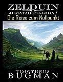 Zelduin - Die Reise zum Nullpunkt: Jumatahoni-Saga 1