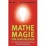 Mathe-Magie für Durchblicker: Die verblüffendsten Mathetricks für alle Rechenarten
