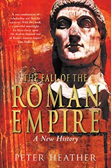 The Fall of the Roman Empire: A New History by [Heather, Peter]