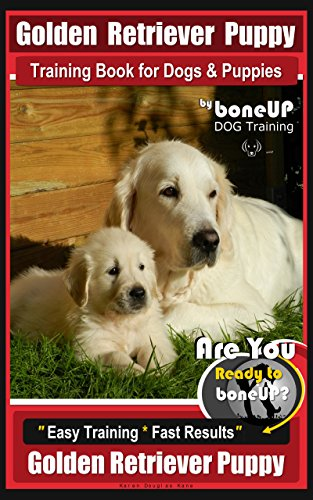 Golden Retriever Puppy Training Book for Dogs and Puppies by Bone Up Dog Training: Are You Ready to Bone Up? Easy Training * Fast Results Golden Retriever Puppy (English Edition)