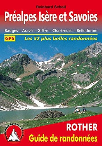 Préalpes Isère et Savoies - Bauges, Aravis, Giffre, Chartreuse, Belledonne. Les 52 plus belles randonnées.