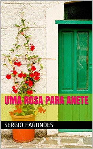 Uma rosa para Anete (Portuguese Edition) por Sergio Fagundes