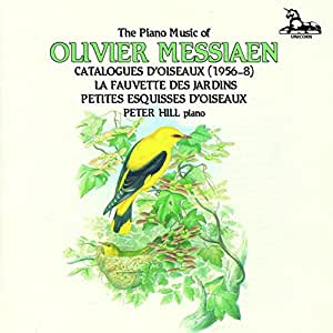 Messiaen - Catalogues d'oiseaux Books 1-7; La Fauvette des Jardins; Petites d'esquisses d'oiseaux