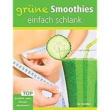 Grune Smoothies, Einfach Schlank - Endlich Ohne Hunger Abnehmen