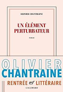 Un élément perturbateur par Olivier Chantraine