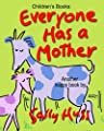 Children's Books: EVERYONE HAS A MOTHER: (Fun, Adorable, Rhyming Bedtime Story/Picture Book, for Beginner Readers, Honoring Mothers of all Kinds, Including Animals, Ages 2-8)