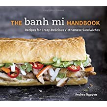 The Banh Mi Handbook: Recipes for Crazy-Delicious Vietnamese Sandwiches.
