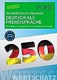 PONS 250 Wortschatz-Übungen Deutsch als Fremdsprache: Für Anfänger und Fortgeschrittene. Mit ausführlichen Übungen. (PONS 250 Grammatik-Übungen)