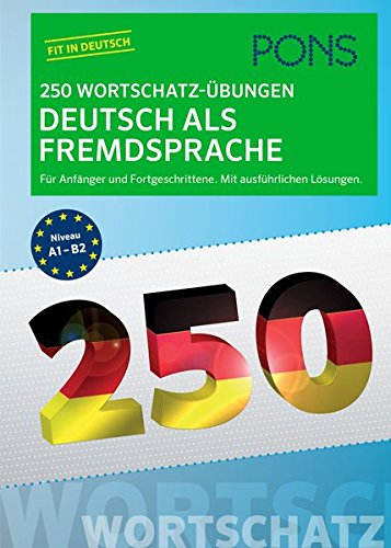 PONS 250 Wortschatz-Übungen Deutsch als Fremdsprache: Für Anfänger und Fortgeschrittene. Mit ausführlichen Übungen.