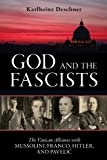 Image de God and the Fascists: The Vatican Alliance with Mussolini, Franco, Hitler, and Pavelic