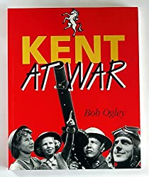 Kent at War: The Unconquered County, 1939-45