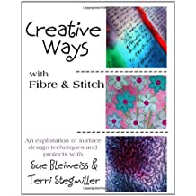 Creative Ways With Fibre & Stitch by Sue Bleiweiss (2009-01-12)