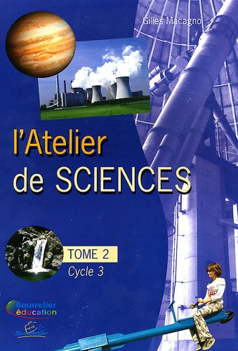 L'atelier de sciences Cycle 3 : Tome 2