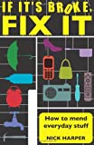 If it's Broke, Fix it: How to Mend Everyday Stuff