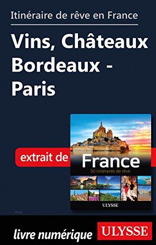 Descargar Libro Itinéraire de rêve en France - Vins, Châteaux Bordeaux-Paris de Collectif