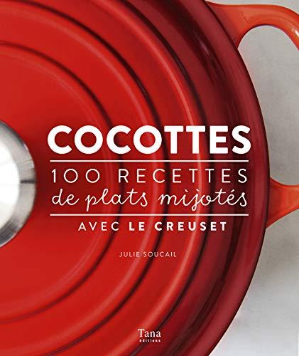 Cocottes : 100 recettes de plats mijotés avec Le Creuset